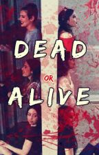 {Dead Or Alive}{A Cimorelli Fanfiction} (ON HOLD) by Cim_Sinner
