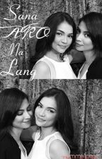 Sana AKO Na Lang (COMPLETE) by RaStro_baby