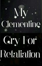 My Clementine: Cry For Retaliation [Being Edited] by WhiteRavenWonder