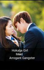 HOKAGE GIRL MEET ARROGANT GANGSTER by MissCamssSantos