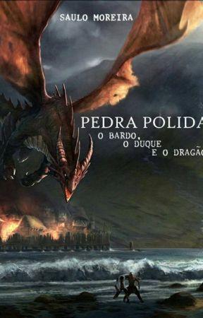 Pedra Polida - O bardo, o duque e o dragão. by SauloMoreira2