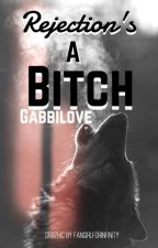 Rejection's a Bitch by gabbilove