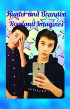 Hunter And Brandon Rowland Imagines by rowlandgirlss