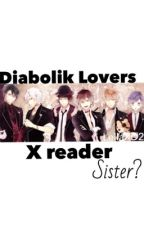 Diabolik lover x reader (sister) by Unicorn_are_yass