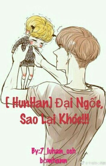 Đọc Truyện [ HunHan] Đại Ngốc, Sao Lại Khóc!!! - DocTruyenHot.Com