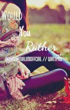 Would You Rather... by nathanialimofficial