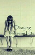 Diary ng Babaeng Bitter by Bitter_author101