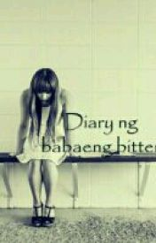 Diary ng Babaeng Bitter by Baby_rachel08