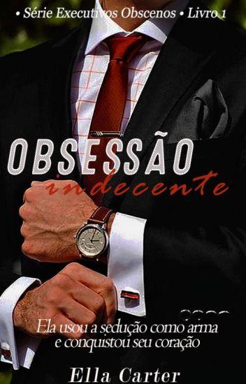 Obsessão Indecente • Série Executivos Obscenos • Livro 1