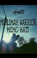 Muslimah Warrior : Memo Hati by afrm02