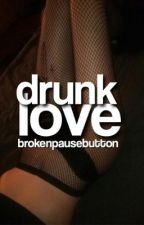 Drunk Love→ Sequel to Tough Love by brokenpausebutton