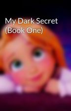 My Dark Secret (Book One) by CrazyDecisions01