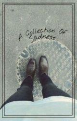 A Collection Of Saddness by pvsecret
