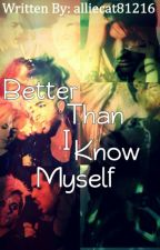 Better Than I Know Myself  by alliecat22516