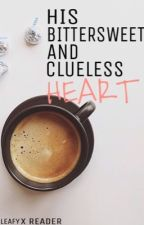 HIS BITTERSWEET AND CLUELESS HEART || LEAFY by GalacticTwinkle