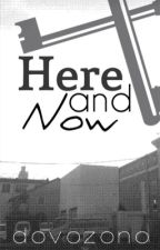 Here and now by dovozono