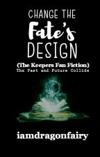 Change The Fate's Design(The Keepers Fanfiction) by iamdragonfairy