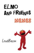 Elmo and Friends Memes by LoudBacon