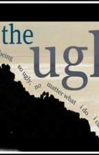 The Ugly by HoneyAndTheBee