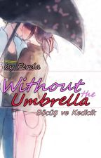 Without The Umbrella by byFerda