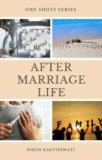 ONE SHOT SERIES - AFTER MARRIAGE LIFE by nikenkartiniwati