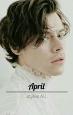 april ➸ styles AU  by tearinqs