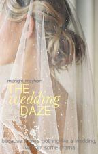The Wedding Daze #Wattys2016 by midnight_mayhem