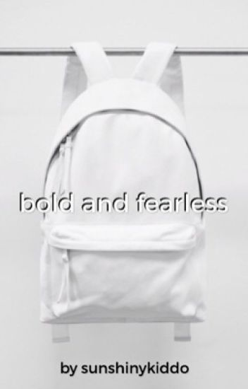 Bold and Fearless /ON HOLD/