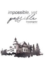 Impossible Yet Possible [ON HOLD] by colorfulwriter-
