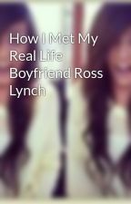 How I Met My Real Life Boyfriend Ross Lynch by LoveWweItsAwesome