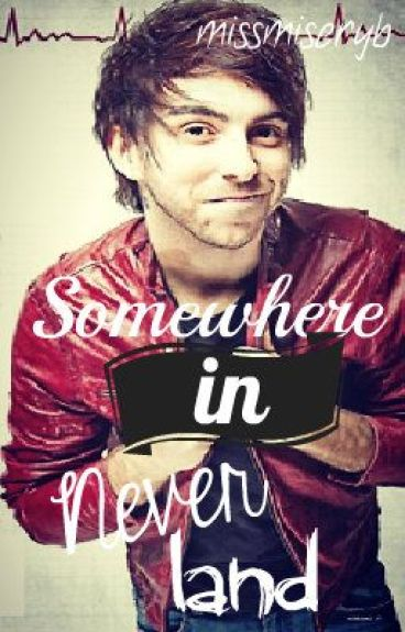 Somewhere In Neverland- An Alex Gaskarth Fanfiction