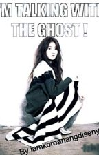 I'm Talking With The Ghost by iamkoreanangdisenyo