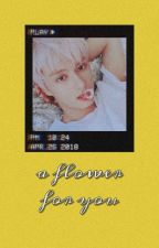 a flower for you│wjh by catastropeia