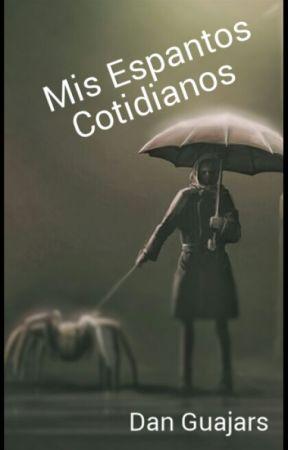 Mis Espantos Cotidianos by guajars