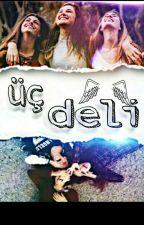 3 DELİ (Tamamlandı) by Morbidd_Angel