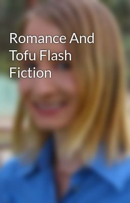 Romance And Tofu Flash Fiction