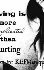 Loving Is More Coplicated Than Hurting by KEFMistique