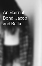 An Eternal Bond: Jacob and Bella by Twilighter1918