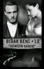 BIRAK BENİ (+18)TAMAMLANDI by HanKerandKod52