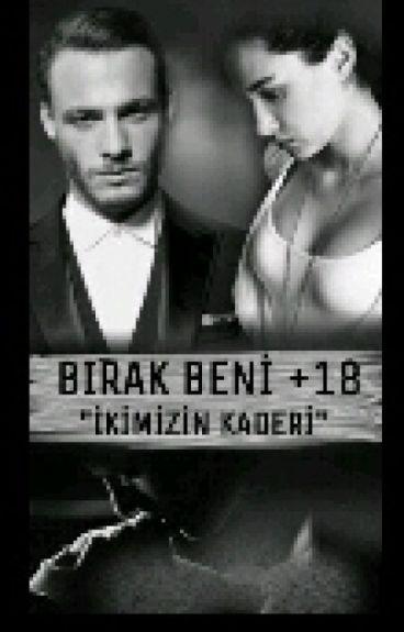 BIRAK BENİ (+18)TAMAMLANDI