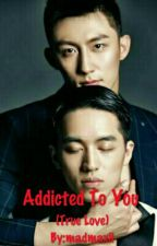 Addicted To You (A Twisted Love Story) by madmaxii