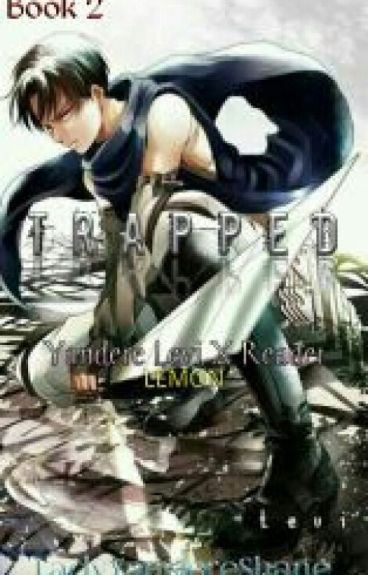 Trapped ( Yandere Levi X Reader ) LEMON Book 2