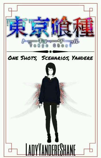 Tokyo Ghoul One Shots, Scenarios, Yanderes, And Lemons