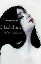 Vampir Mädchen/Rumtreiber FF/ #Wattys2016 /Abgeschlossen by MsHannah1000