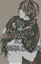 I'm Married To A Mafia Boss by Bunniee_16