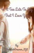 Is it too late to say that I love you by FairytaleDreamer_AZA