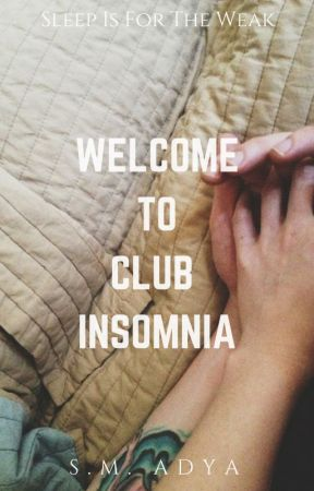 Welcome To Club Insomnia (HIATUS/Coming back soon!) by smadya