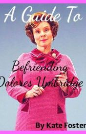 A Guide To Befriending - Dolores Umbridge by katefoster394