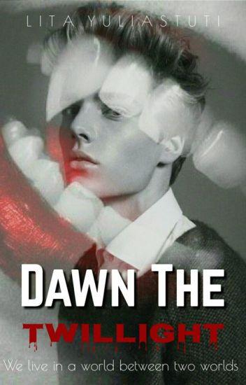 Dawn The Twillight ✔