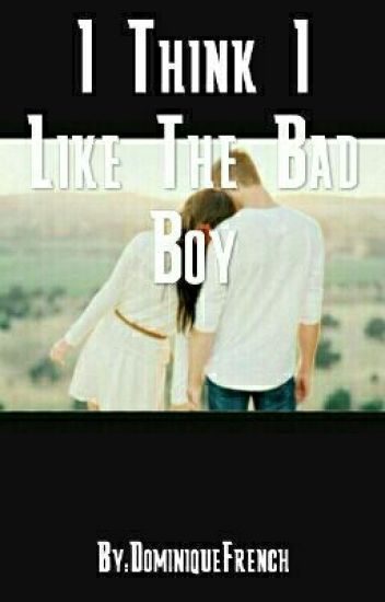 I Think I Like The Bad Boy
